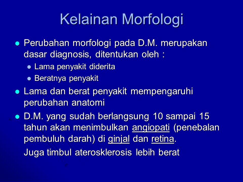 Kelainan Morfologi Perubahan morfologi pada D.M. merupakan dasar diagnosis, ditentukan oleh : Perubahan morfologi pada D.M. merupakan dasar diagnosis,