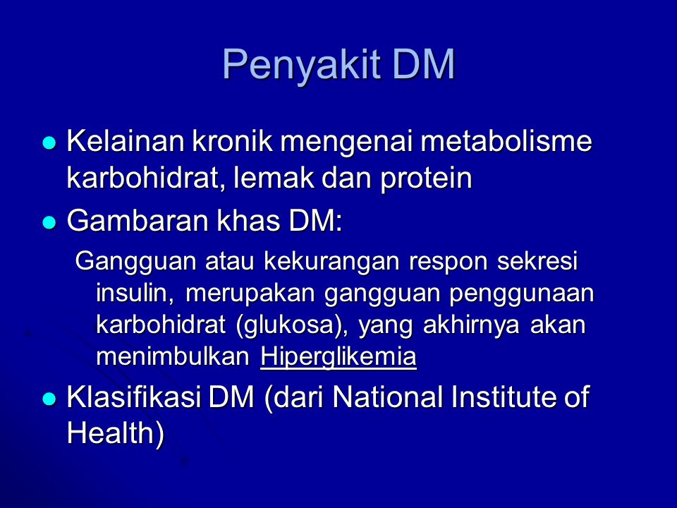 Penyebab Diabetes Mellitus Kelainan sel beta pankreas Kelainan sel beta pankreas Kelainan plasma, beredarnya antibodi anti insulin Kelainan plasma, beredarnya antibodi anti insulin Kelainan kerja insulin pada sel sasaran, menurunkan kadar reseptor insulin atau kegagalan pengikatan insulin Kelainan kerja insulin pada sel sasaran, menurunkan kadar reseptor insulin atau kegagalan pengikatan insulin