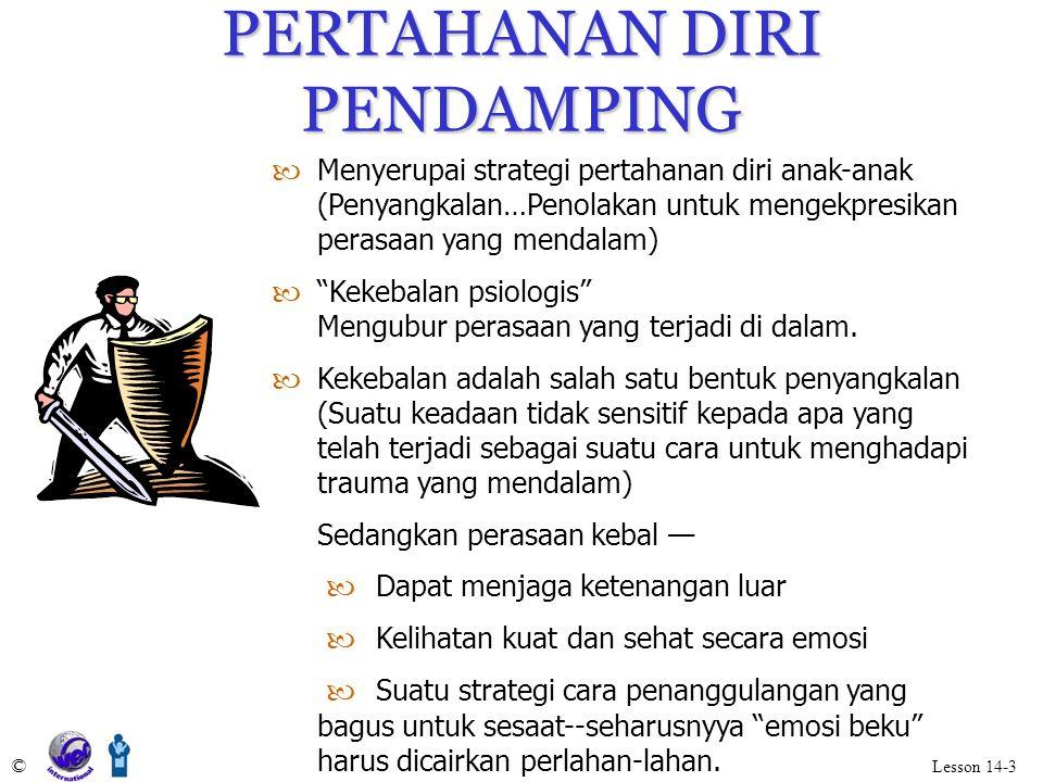 PERTAHANAN DIRI PENDAMPING © Lesson 14-3 —Menyerupai strategi pertahanan diri anak-anak (Penyangkalan…Penolakan untuk mengekpresikan perasaan yang men