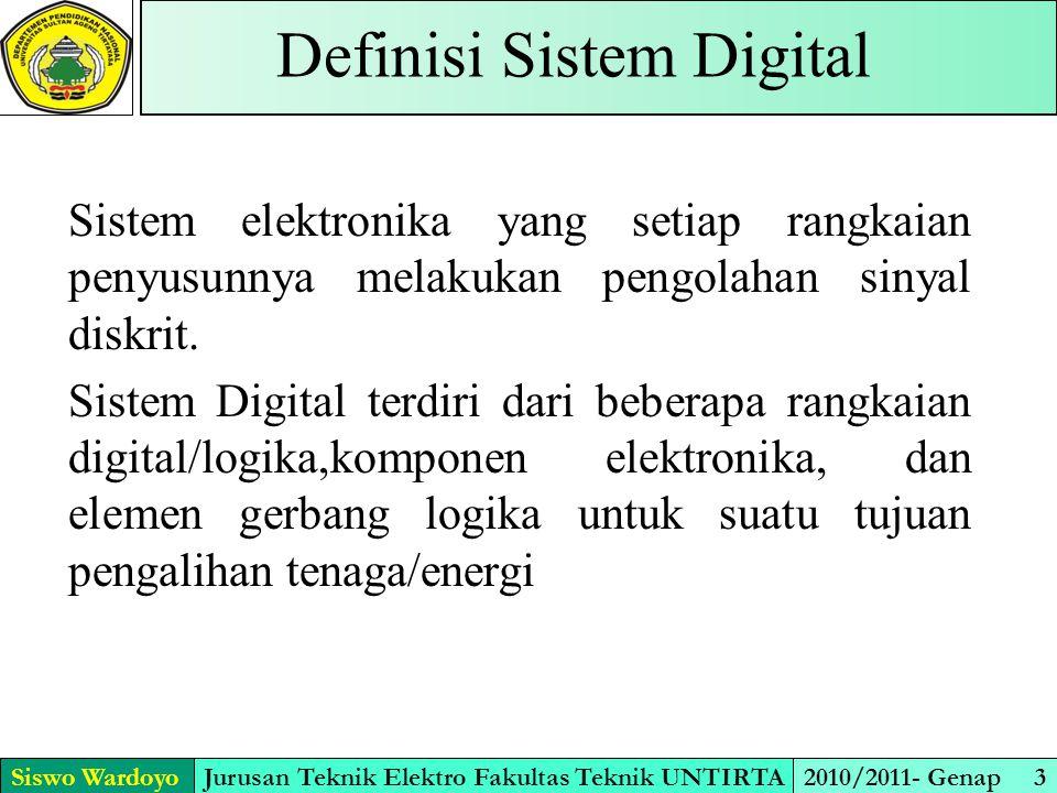 Siswo WardoyoJurusan Teknik Elektro Fakultas Teknik UNTIRTA2010/2011- Genap 3 Definisi Sistem Digital Sistem elektronika yang setiap rangkaian penyusunnya melakukan pengolahan sinyal diskrit.