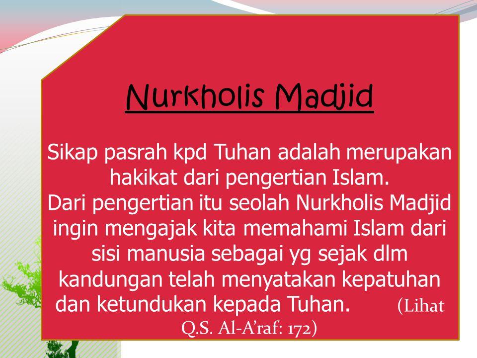 Nurkholis Madjid Sikap pasrah kpd Tuhan adalah merupakan hakikat dari pengertian Islam.