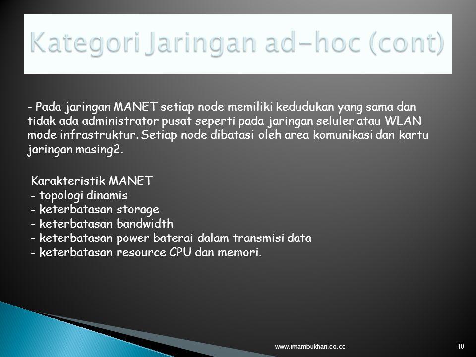 10 - Pada jaringan MANET setiap node memiliki kedudukan yang sama dan tidak ada administrator pusat seperti pada jaringan seluler atau WLAN mode infrastruktur.