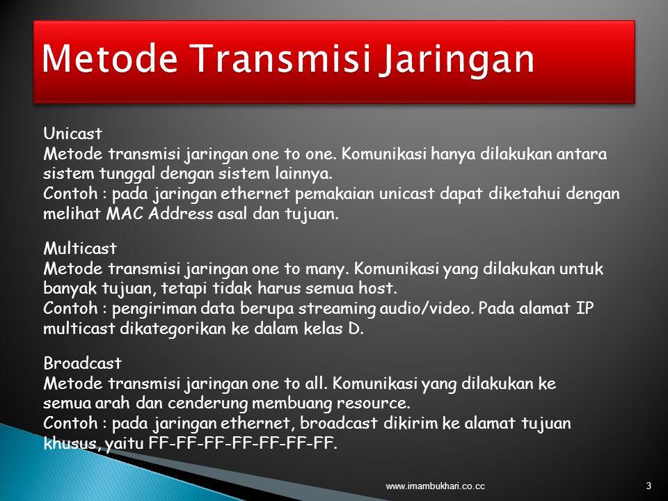 3 Unicast Metode transmisi jaringan one to one. Komunikasi hanya dilakukan antara sistem tunggal dengan sistem lainnya. Contoh : pada jaringan etherne