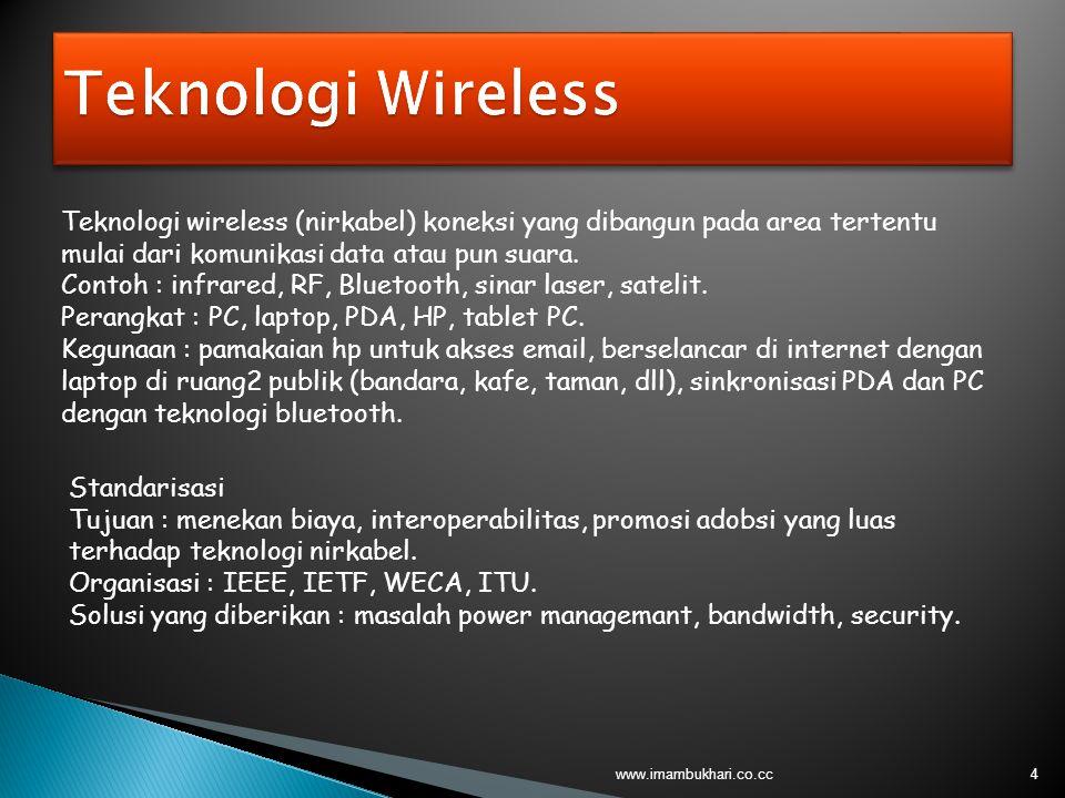 4 Teknologi wireless (nirkabel) koneksi yang dibangun pada area tertentu mulai dari komunikasi data atau pun suara. Contoh : infrared, RF, Bluetooth,