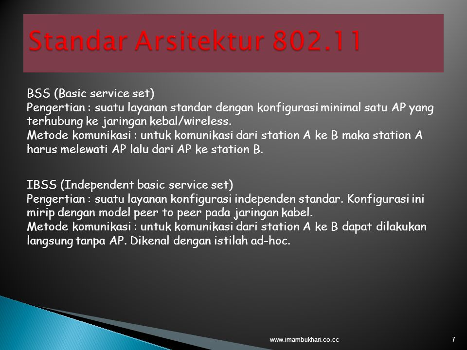 7 BSS (Basic service set) Pengertian : suatu layanan standar dengan konfigurasi minimal satu AP yang terhubung ke jaringan kebal/wireless.