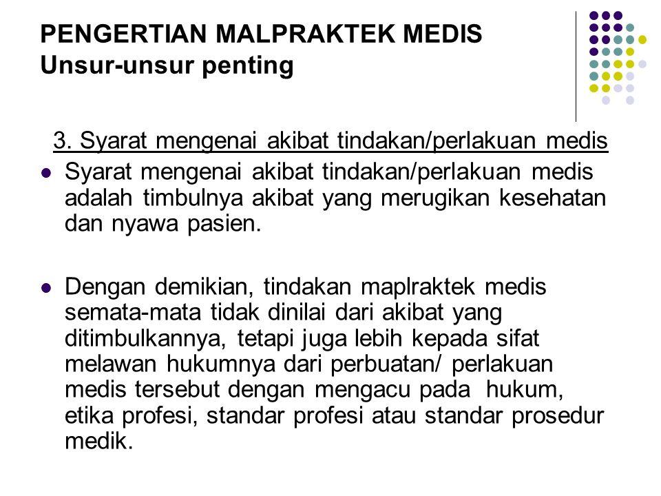 PENGERTIAN MALPRAKTEK MEDIS Unsur-unsur penting 3. Syarat mengenai akibat tindakan/perlakuan medis Syarat mengenai akibat tindakan/perlakuan medis ada