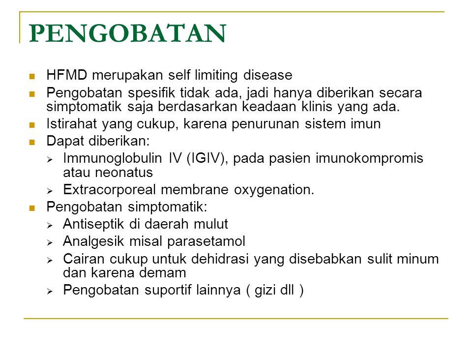 PENGOBATAN HFMD merupakan self limiting disease Pengobatan spesifik tidak ada, jadi hanya diberikan secara simptomatik saja berdasarkan keadaan klinis yang ada.