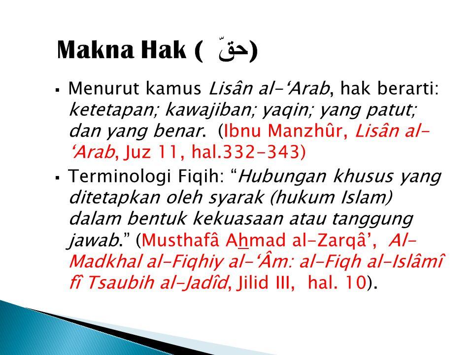  Menurut kamus Lisân al-'Arab, hak berarti: ketetapan; kawajiban; yaqin; yang patut; dan yang benar.