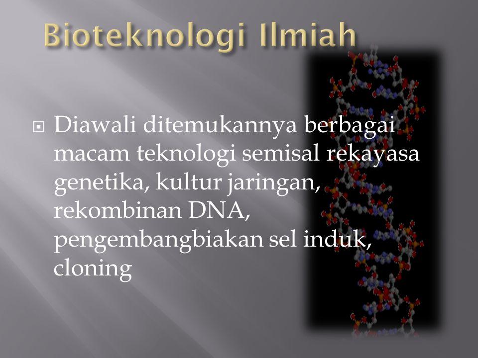  Diawali ditemukannya berbagai macam teknologi semisal rekayasa genetika, kultur jaringan, rekombinan DNA, pengembangbiakan sel induk, cloning