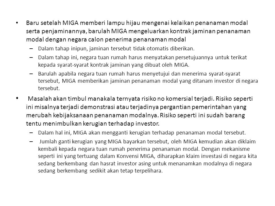MIGA sebagai Subjek Hukum Ekonomi Internasional Pasal 1 ayat (b) konvensi : MIGA memiliki personalitas hukum penuh, artinya ia adalah subjek hukum yang mampu mempertahankan hak dan kewajibannya menurut hukum internaisonal.