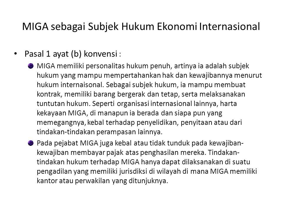MIGA sebagai Subjek Hukum Ekonomi Internasional Pasal 1 ayat (b) konvensi : MIGA memiliki personalitas hukum penuh, artinya ia adalah subjek hukum yan