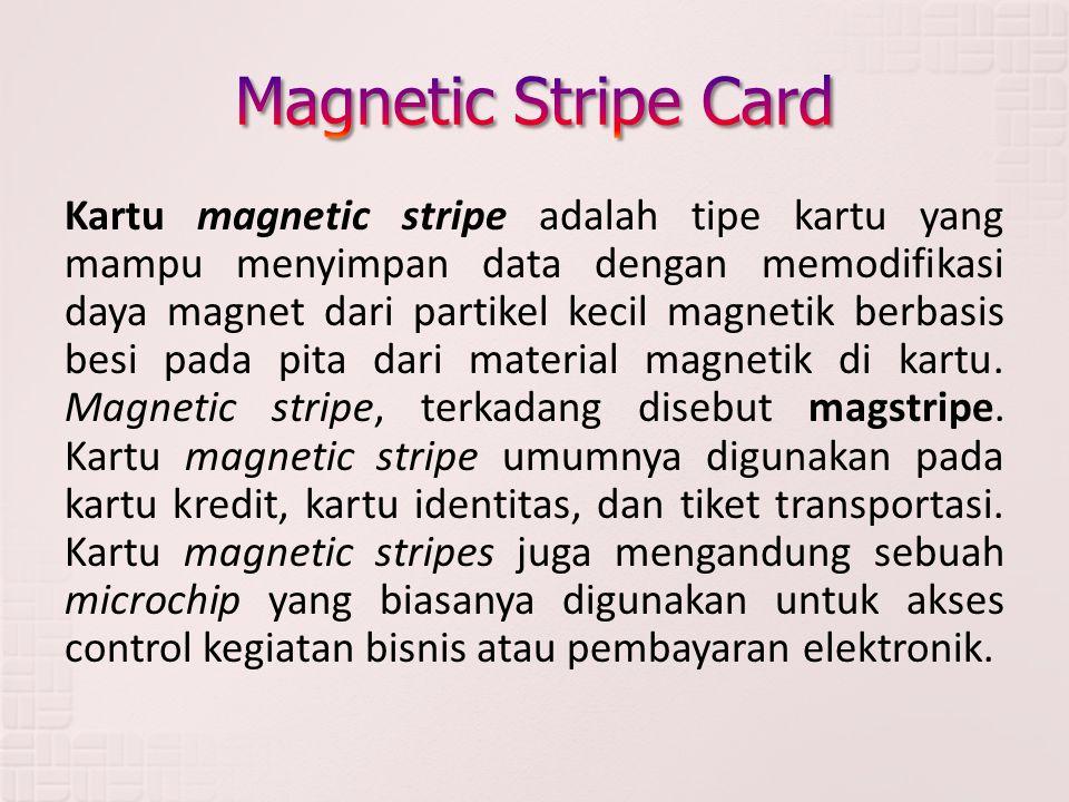 Kartu magnetic stripe adalah tipe kartu yang mampu menyimpan data dengan memodifikasi daya magnet dari partikel kecil magnetik berbasis besi pada pita