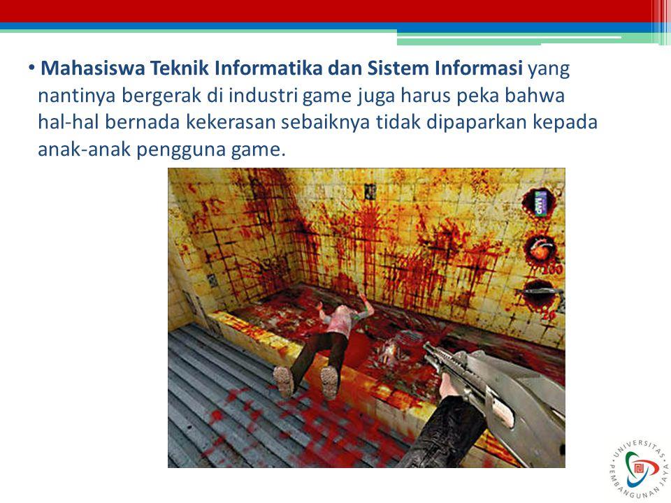 Mahasiswa Teknik Informatika dan Sistem Informasi yang nantinya bergerak di industri game juga harus peka bahwa hal-hal bernada kekerasan sebaiknya tidak dipaparkan kepada anak-anak pengguna game.