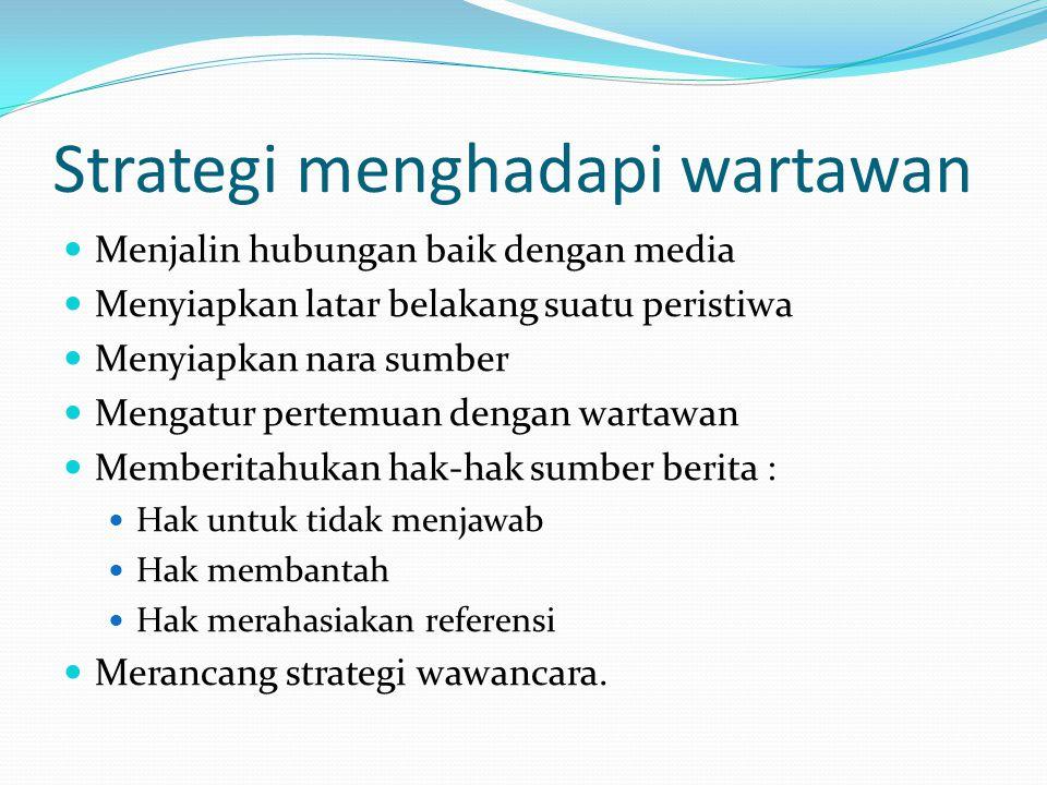Strategi menghadapi wartawan Menjalin hubungan baik dengan media Menyiapkan latar belakang suatu peristiwa Menyiapkan nara sumber Mengatur pertemuan d