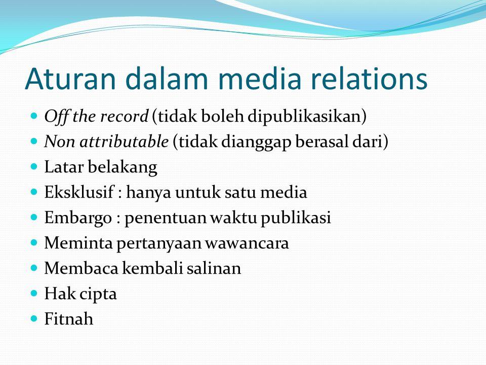 Aturan dalam media relations Off the record (tidak boleh dipublikasikan) Non attributable (tidak dianggap berasal dari) Latar belakang Eksklusif : han