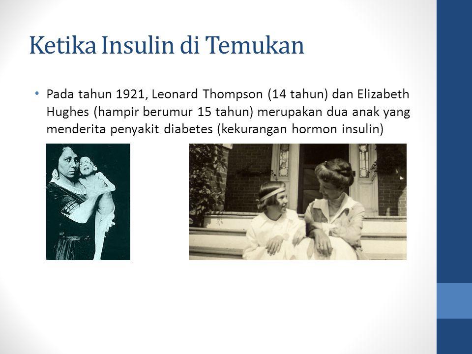 Ketika Insulin di Temukan Pada tahun 1921, Leonard Thompson (14 tahun) dan Elizabeth Hughes (hampir berumur 15 tahun) merupakan dua anak yang menderita penyakit diabetes (kekurangan hormon insulin)
