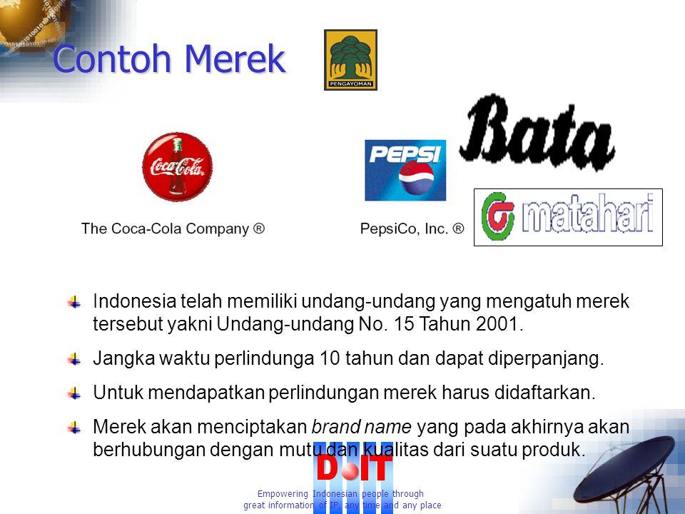 Empowering Indonesian people through great information of IP, any time and any place Contoh Merek Indonesia telah memiliki undang-undang yang mengatuh merek tersebut yakni Undang-undang No.