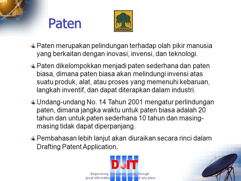 Empowering Indonesian people through great information of IP, any time and any place Paten Paten merupakan pelindungan terhadap olah pikir manusia yang berkaitan dengan inovasi, invensi, dan teknologi.