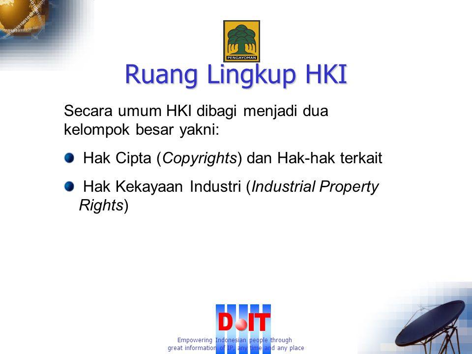 Empowering Indonesian people through great information of IP, any time and any place Ruang Lingkup HKI Hak Cipta (Copyrights) dan Hak-hak terkait Hak Kekayaan Industri (Industrial Property Rights) Secara umum HKI dibagi menjadi dua kelompok besar yakni: