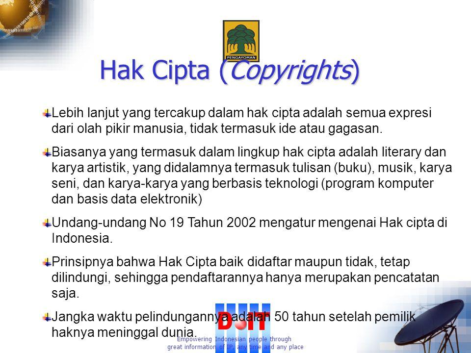 Empowering Indonesian people through great information of IP, any time and any place Hak Cipta (Copyrights) Lebih lanjut yang tercakup dalam hak cipta adalah semua expresi dari olah pikir manusia, tidak termasuk ide atau gagasan.