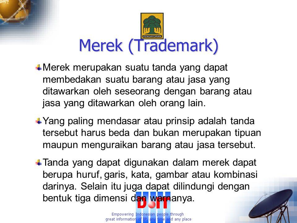 Empowering Indonesian people through great information of IP, any time and any place Merek (Trademark) Merek merupakan suatu tanda yang dapat membedakan suatu barang atau jasa yang ditawarkan oleh seseorang dengan barang atau jasa yang ditawarkan oleh orang lain.