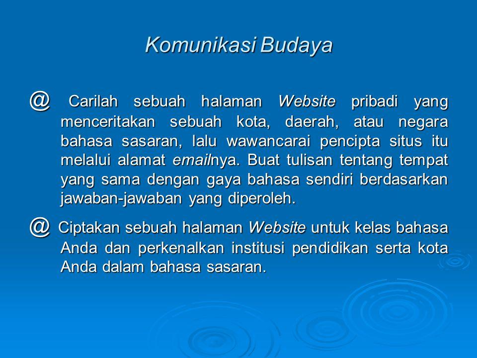 Komunikasi Budaya @ Carilah sebuah halaman Website pribadi yang menceritakan sebuah kota, daerah, atau negara bahasa sasaran, lalu wawancarai pencipta