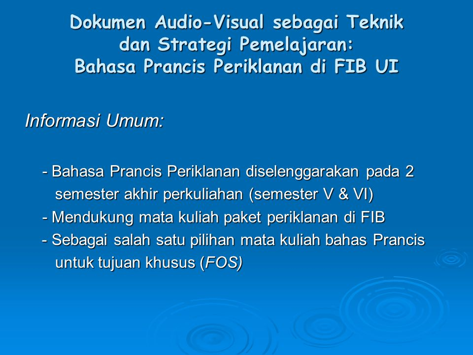 Dokumen Audio-Visual sebagai Teknik dan Strategi Pemelajaran: Bahasa Prancis Periklanan di FIB UI Informasi Umum: - Bahasa Prancis Periklanan diseleng