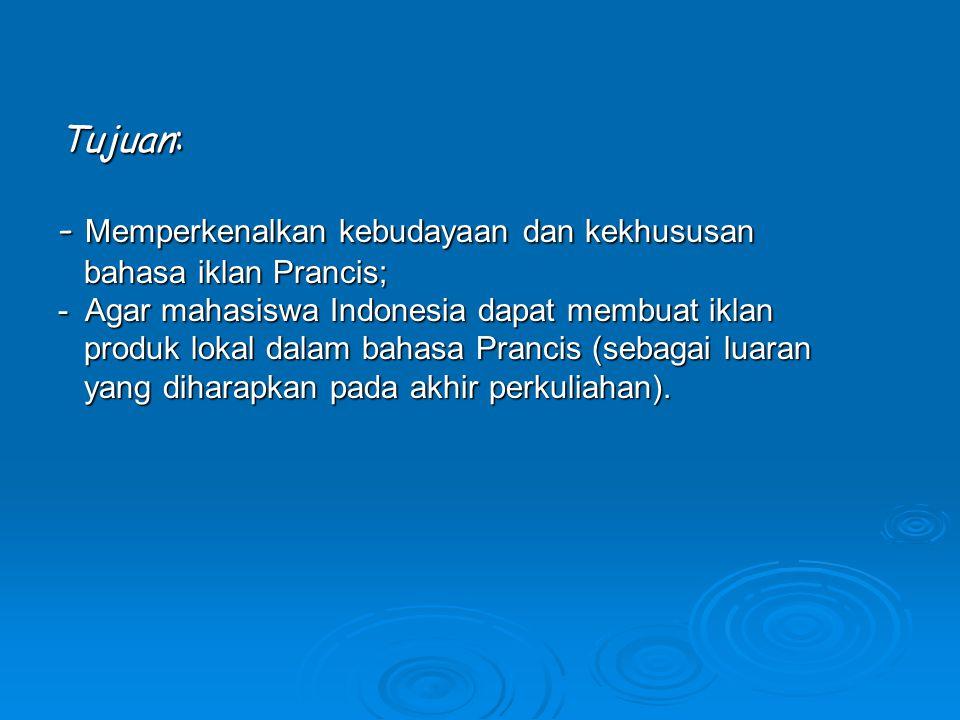 Tujuan: - Memperkenalkan kebudayaan dan kekhususan bahasa iklan Prancis; bahasa iklan Prancis; - Agar mahasiswa Indonesia dapat membuat iklan produk l