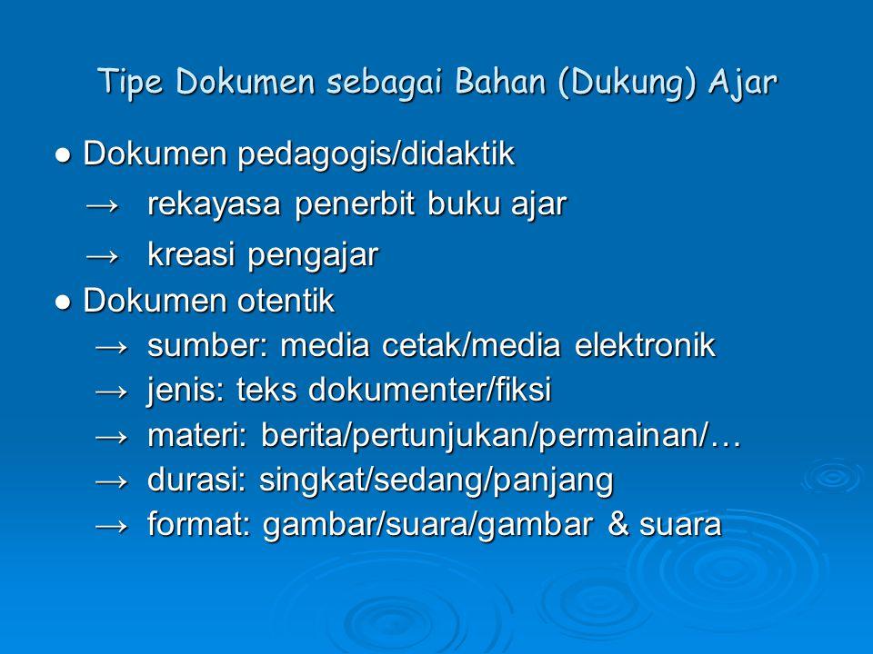 Tipe Dokumen sebagai Bahan (Dukung) Ajar ● Dokumen pedagogis/didaktik → rekayasa penerbit buku ajar → kreasi pengajar ● Dokumen otentik → sumber: medi