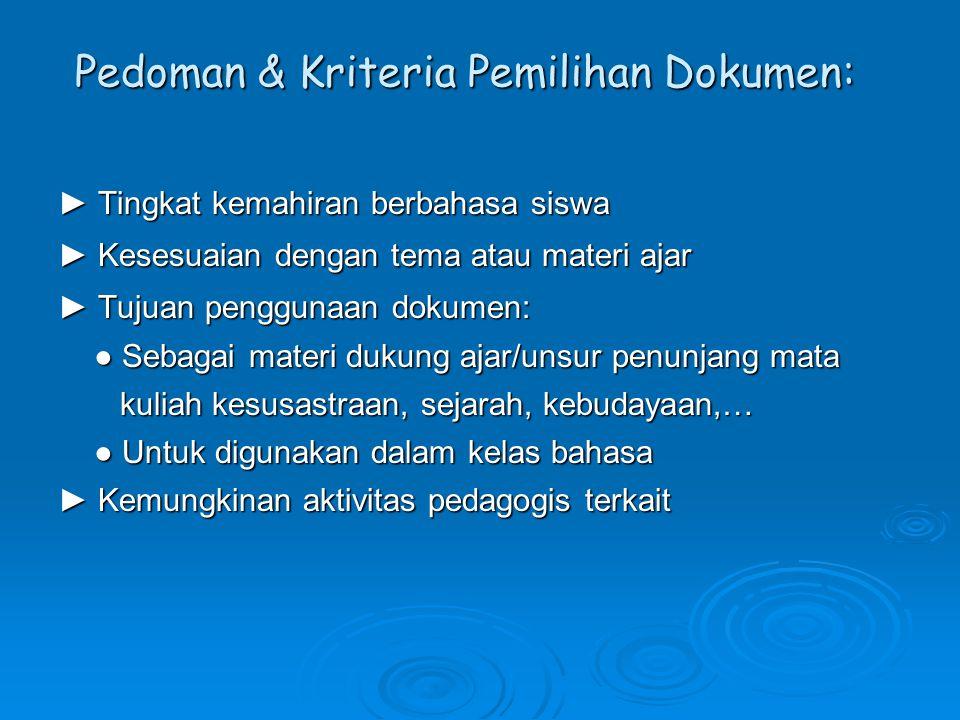 Pedoman & Kriteria Pemilihan Dokumen: ► Tingkat kemahiran berbahasa siswa ► Kesesuaian dengan tema atau materi ajar ► Tujuan penggunaan dokumen: ● Seb