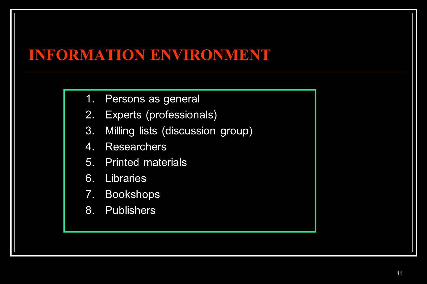 11 INFORMATION ENVIRONMENT 1.Persons as general 2.Experts (professionals) 3.Milling lists (discussion group) 4.Researchers 5.Printed materials 6.Libraries 7.Bookshops 8.Publishers