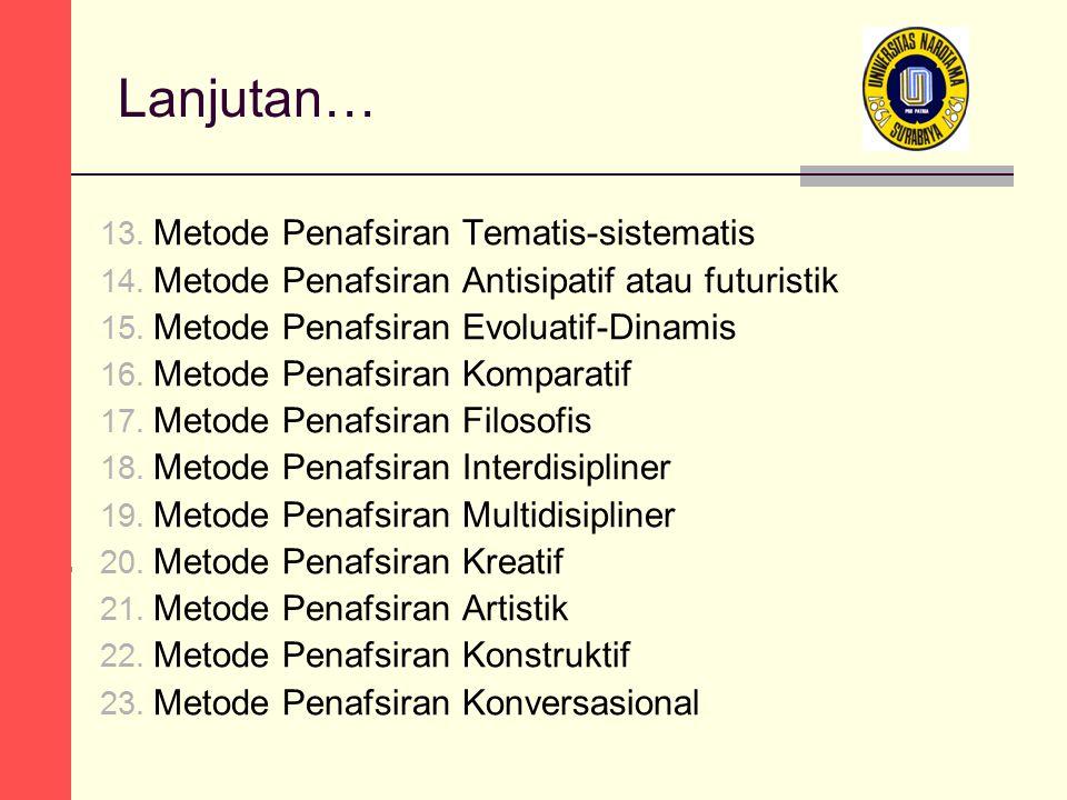 Lanjutan… 13. Metode Penafsiran Tematis-sistematis 14. Metode Penafsiran Antisipatif atau futuristik 15. Metode Penafsiran Evoluatif-Dinamis 16. Metod