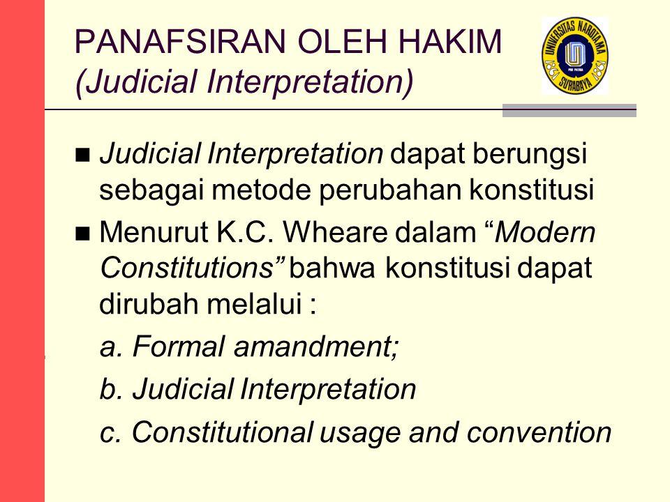 "PANAFSIRAN OLEH HAKIM (Judicial Interpretation) Judicial Interpretation dapat berungsi sebagai metode perubahan konstitusi Menurut K.C. Wheare dalam """