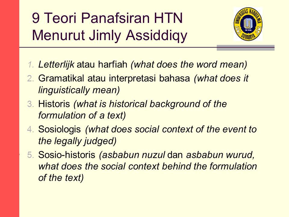 9 Teori Panafsiran HTN Menurut Jimly Assiddiqy 1. Letterlijk atau harfiah (what does the word mean) 2. Gramatikal atau interpretasi bahasa (what does