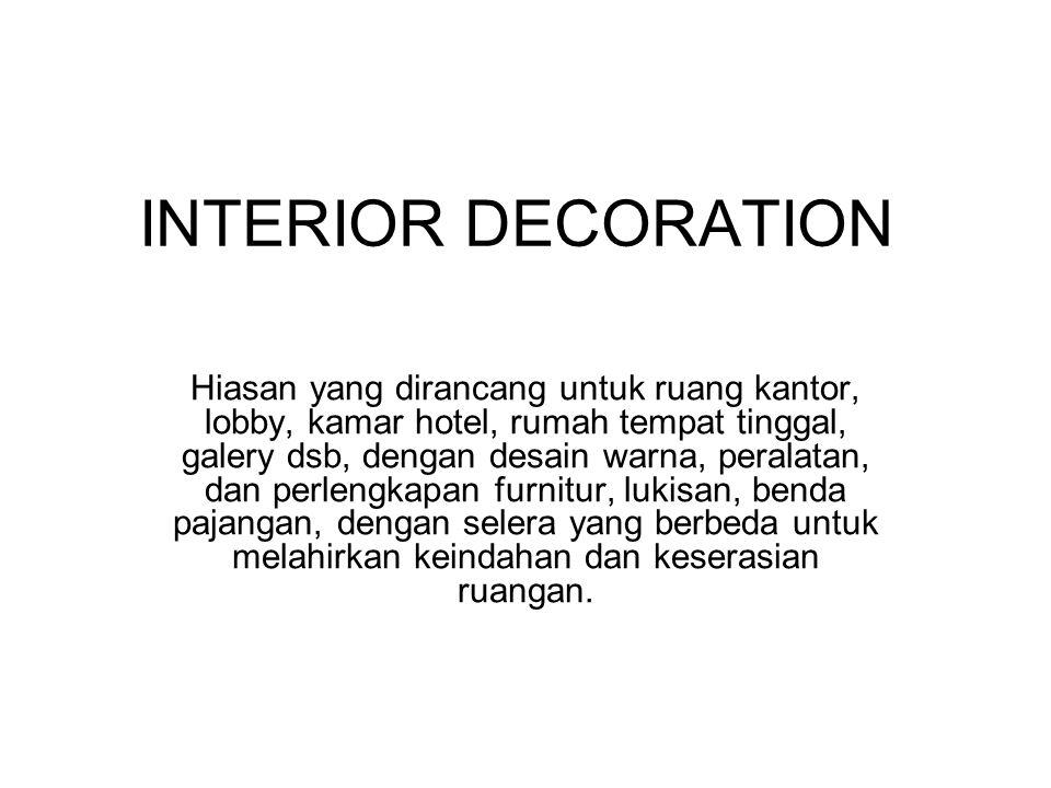 INTERIOR DECORATION Hiasan yang dirancang untuk ruang kantor, lobby, kamar hotel, rumah tempat tinggal, galery dsb, dengan desain warna, peralatan, da