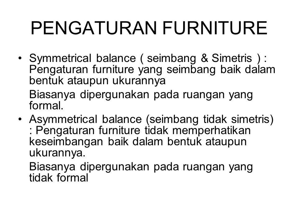 PENGATURAN FURNITURE Symmetrical balance ( seimbang & Simetris ) : Pengaturan furniture yang seimbang baik dalam bentuk ataupun ukurannya Biasanya dip