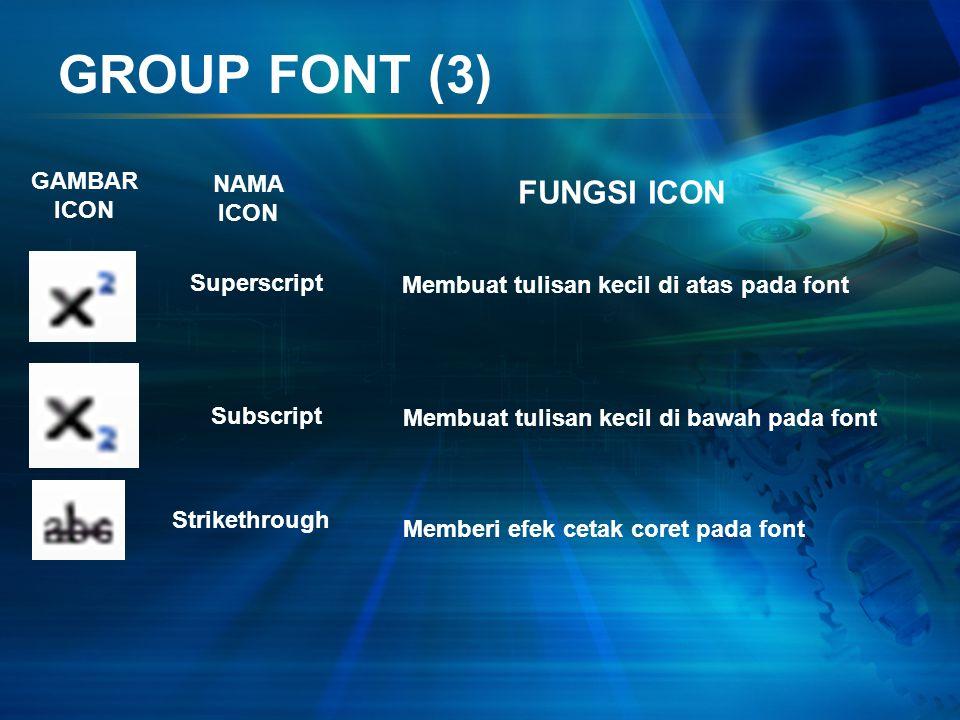 GROUP FONT (2) GAMBAR ICON NAMA ICON FUNGSI ICON Change Case Clear Formatting Font Color Highlight Mengubah bentuk penulisan huruf atau font Menghapus