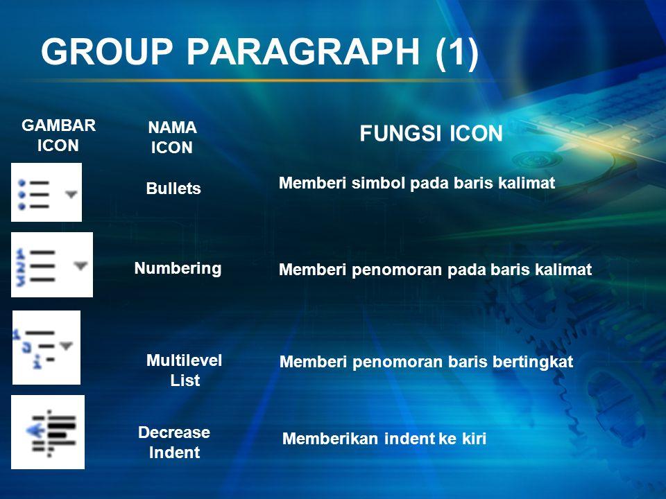 GROUP FONT (4) GAMBAR ICON NAMA ICON FUNGSI ICON Underline Italic Bold Memberi efek garis bawah pada font Memberi efek miring pada font Memberi efek t