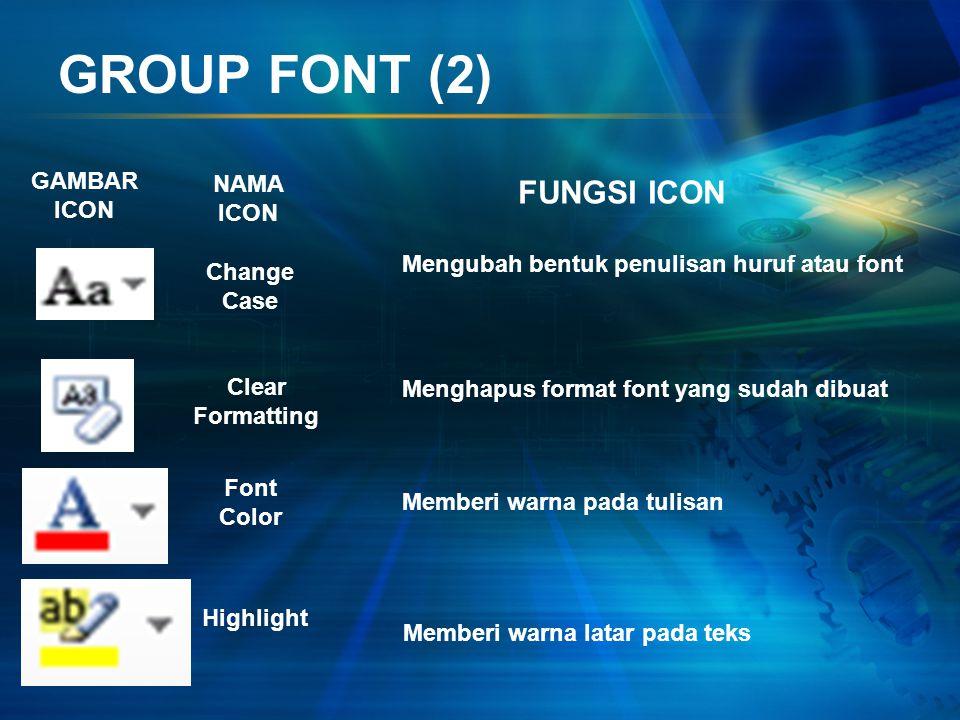 GROUP FONT (2) GAMBAR ICON NAMA ICON FUNGSI ICON Change Case Clear Formatting Font Color Highlight Mengubah bentuk penulisan huruf atau font Menghapus format font yang sudah dibuat Memberi warna pada tulisan Memberi warna latar pada teks