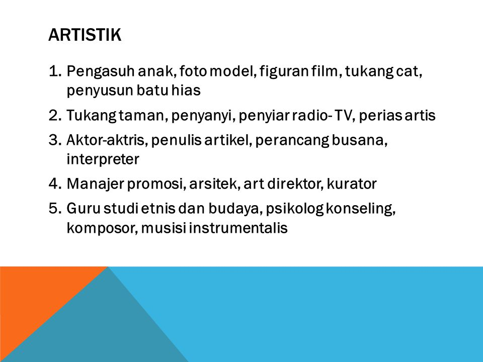 ARTISTIK 1.Pengasuh anak, foto model, figuran film, tukang cat, penyusun batu hias 2.Tukang taman, penyanyi, penyiar radio- TV, perias artis 3.Aktor-a