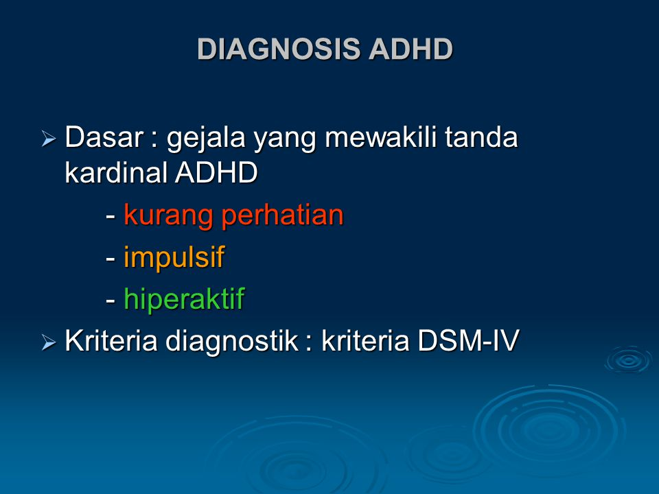 DIAGNOSIS ADHD  Dasar : gejala yang mewakili tanda kardinal ADHD - kurang perhatian - impulsif - hiperaktif  Kriteria diagnostik : kriteria DSM-IV