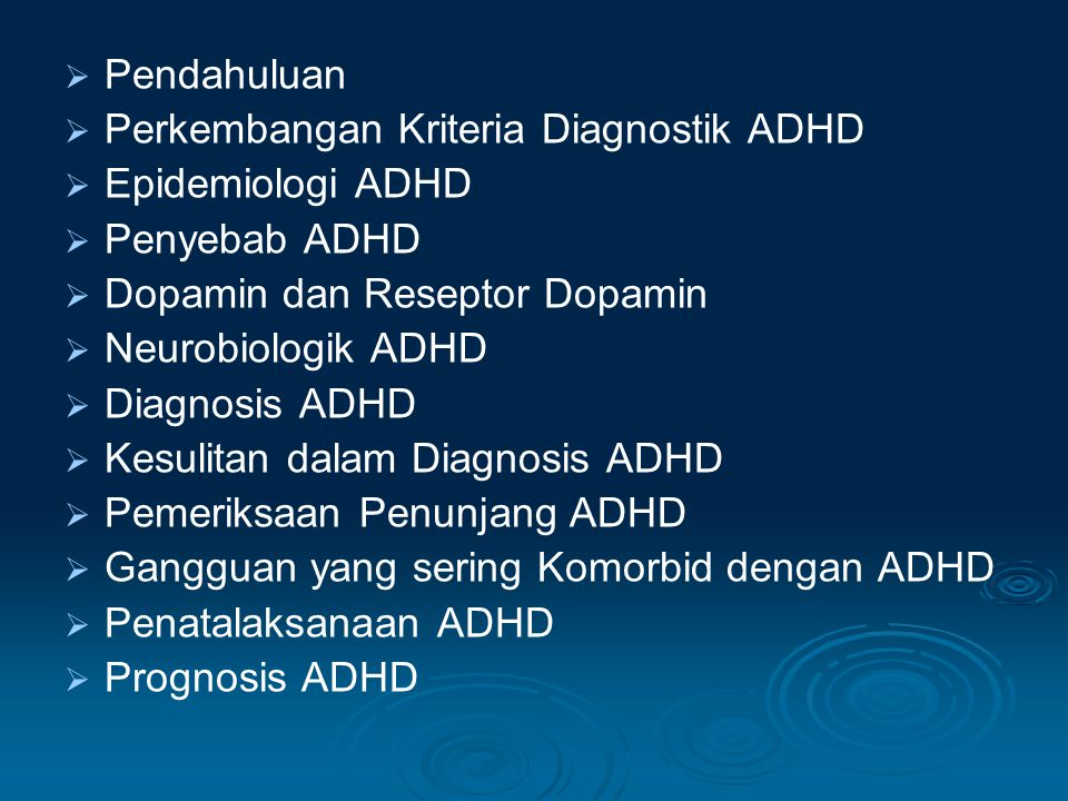   Pendahuluan   Perkembangan Kriteria Diagnostik ADHD   Epidemiologi ADHD   Penyebab ADHD   Dopamin dan Reseptor Dopamin   Neurobiologik ADHD   Diagnosis ADHD   Kesulitan dalam Diagnosis ADHD   Pemeriksaan Penunjang ADHD   Gangguan yang sering Komorbid dengan ADHD   Penatalaksanaan ADHD   Prognosis ADHD