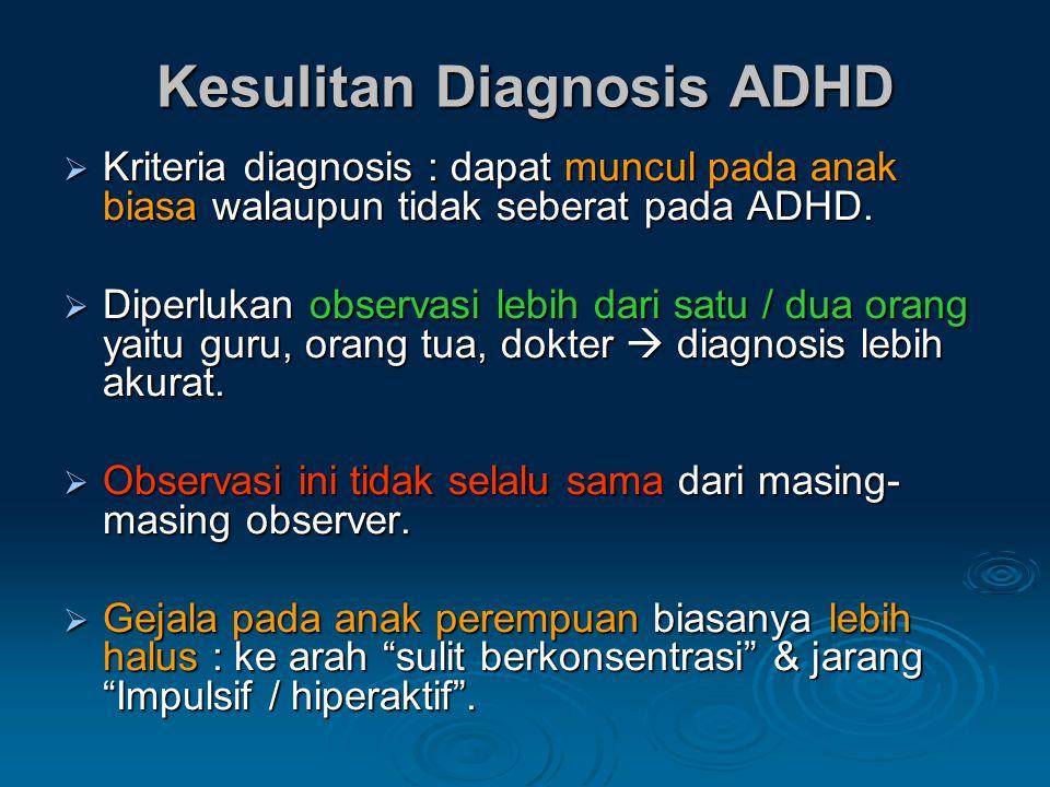 Kesulitan Diagnosis ADHD  Kriteria diagnosis : dapat muncul pada anak biasa walaupun tidak seberat pada ADHD.