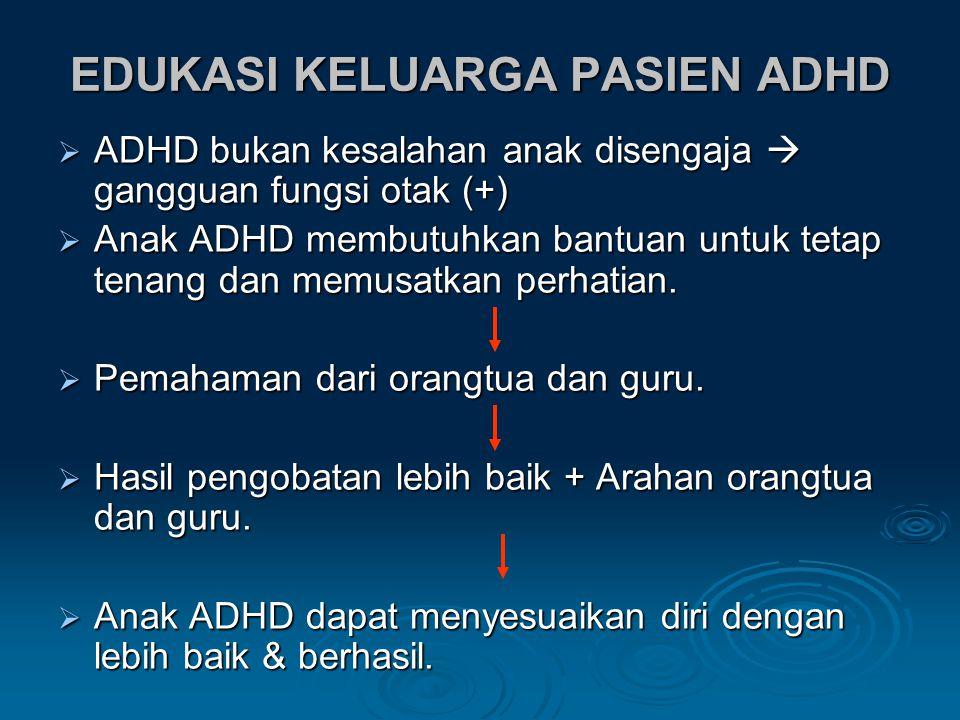 EDUKASI KELUARGA PASIEN ADHD  ADHD bukan kesalahan anak disengaja  gangguan fungsi otak (+)  Anak ADHD membutuhkan bantuan untuk tetap tenang dan memusatkan perhatian.