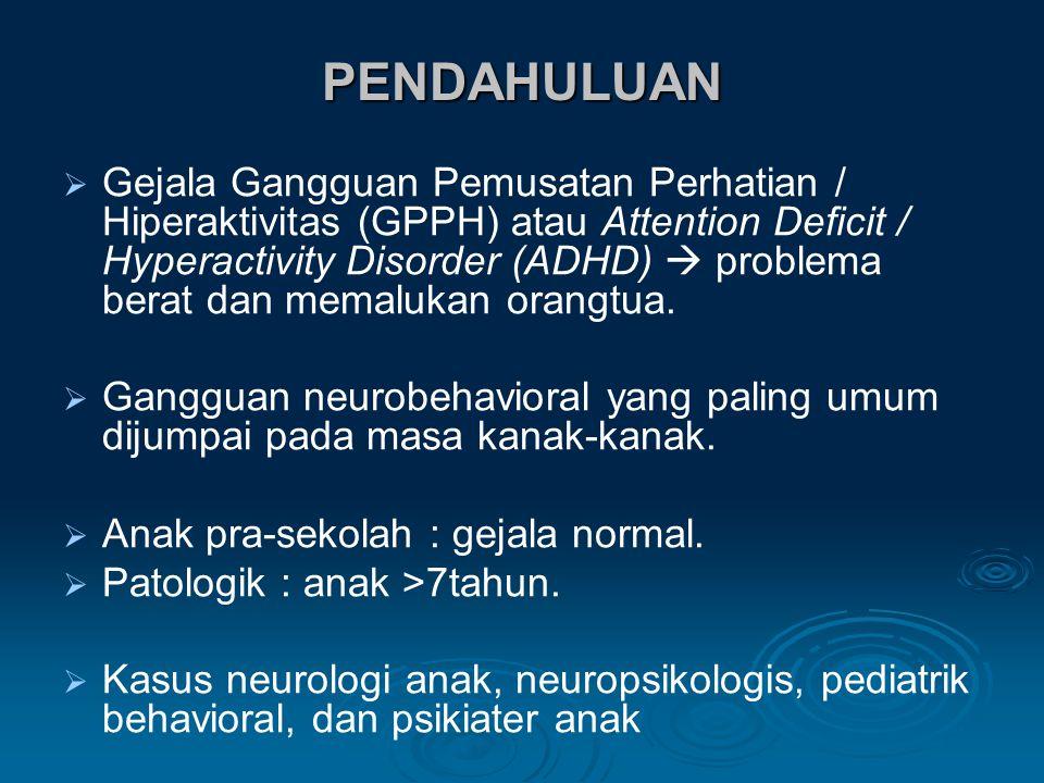 PENDAHULUAN   Gejala Gangguan Pemusatan Perhatian / Hiperaktivitas (GPPH) atau Attention Deficit / Hyperactivity Disorder (ADHD)  problema berat dan memalukan orangtua.