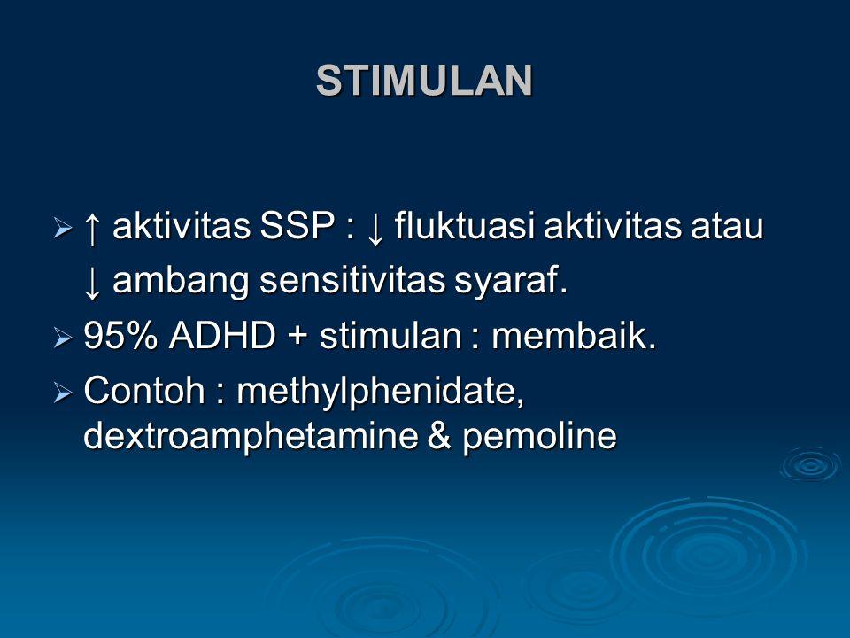 STIMULAN  ↑ aktivitas SSP : ↓ fluktuasi aktivitas atau ↓ ambang sensitivitas syaraf.