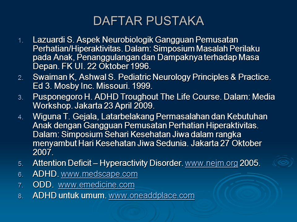 DAFTAR PUSTAKA 1.Lazuardi S. Aspek Neurobiologik Gangguan Pemusatan Perhatian/Hiperaktivitas.