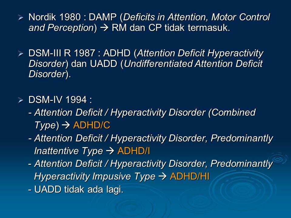  Nordik 1980 : DAMP (Deficits in Attention, Motor Control and Perception)  RM dan CP tidak termasuk.