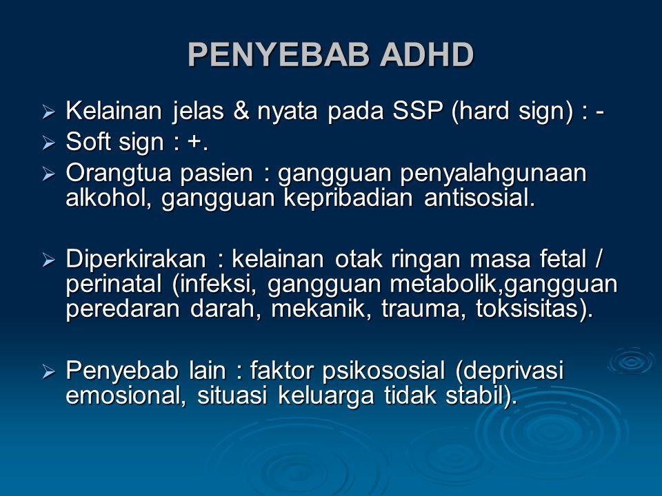 PENYEBAB ADHD  Kelainan jelas & nyata pada SSP (hard sign) : -  Soft sign : +.