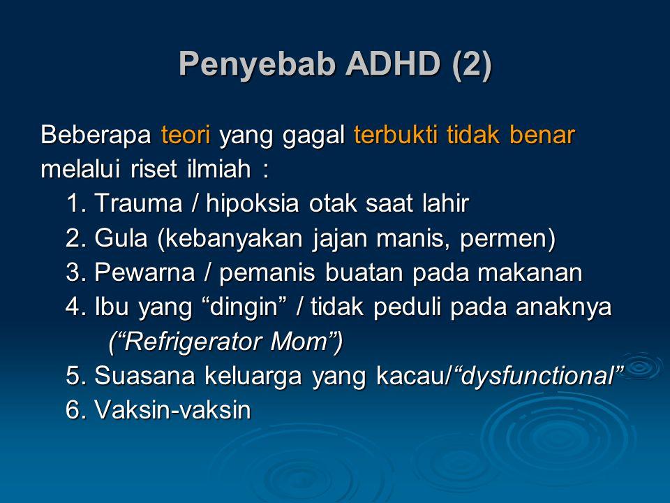 Penyebab ADHD (2) Beberapa teori yang gagal terbukti tidak benar melalui riset ilmiah : 1.